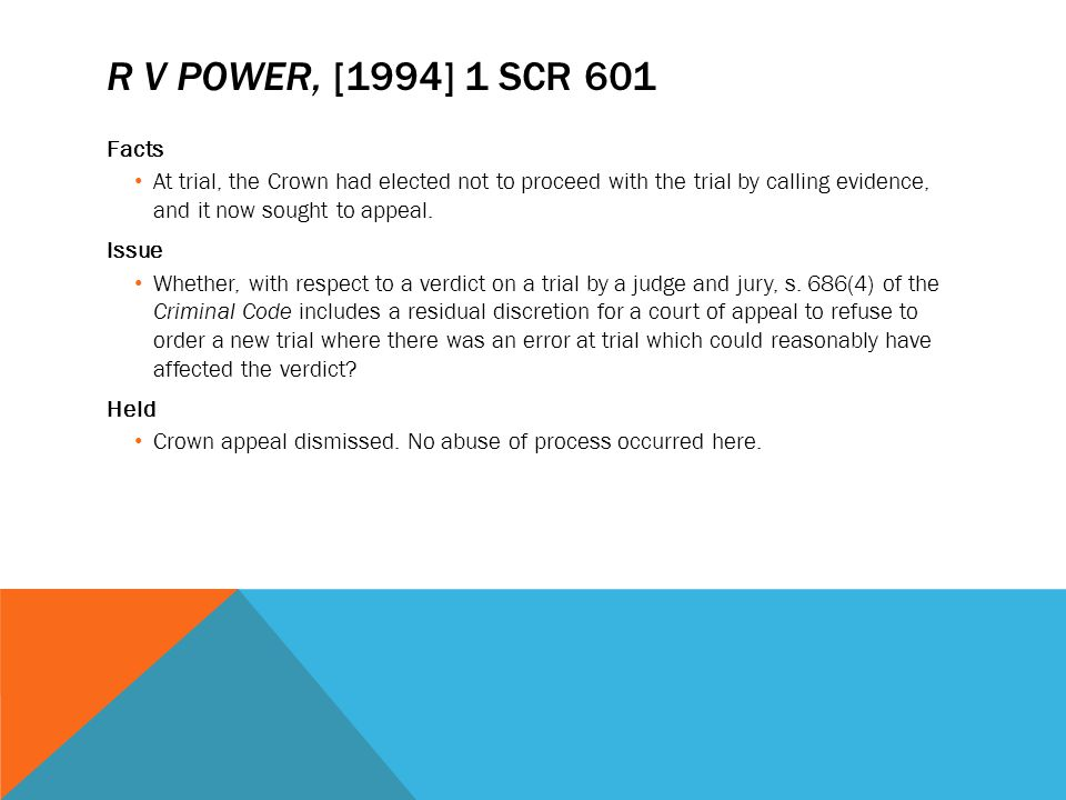 R v Power, [1994] 1 SCR 601 Facts. At trial, the Crown had elected not to proceed with the trial by calling evidence, and it now sought to appeal.